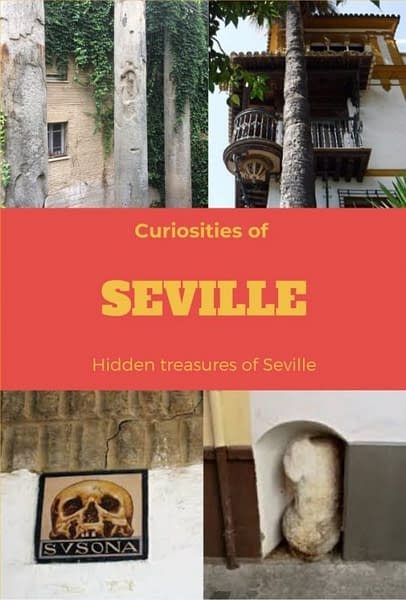 Oddities and Curiosities of Seville. Not so well known things to see in the old town.